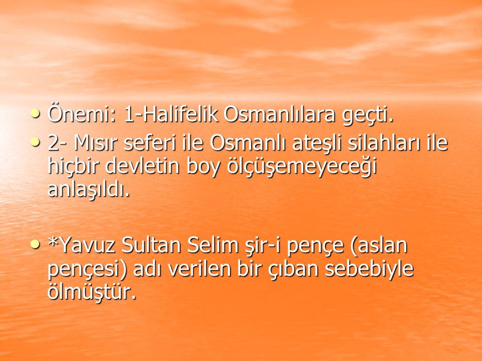 Önemi: 1-Halifelik Osmanlılara geçti.