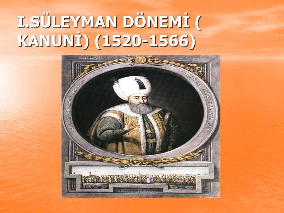I.SÜLEYMAN DÖNEMİ ( KANUNİ) (1520-1566)