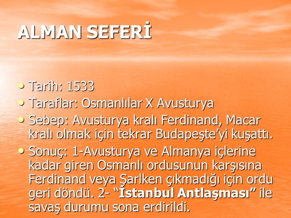 ALMAN SEFERİ Tarih: 1533 Taraflar: Osmanlılar X Avusturya