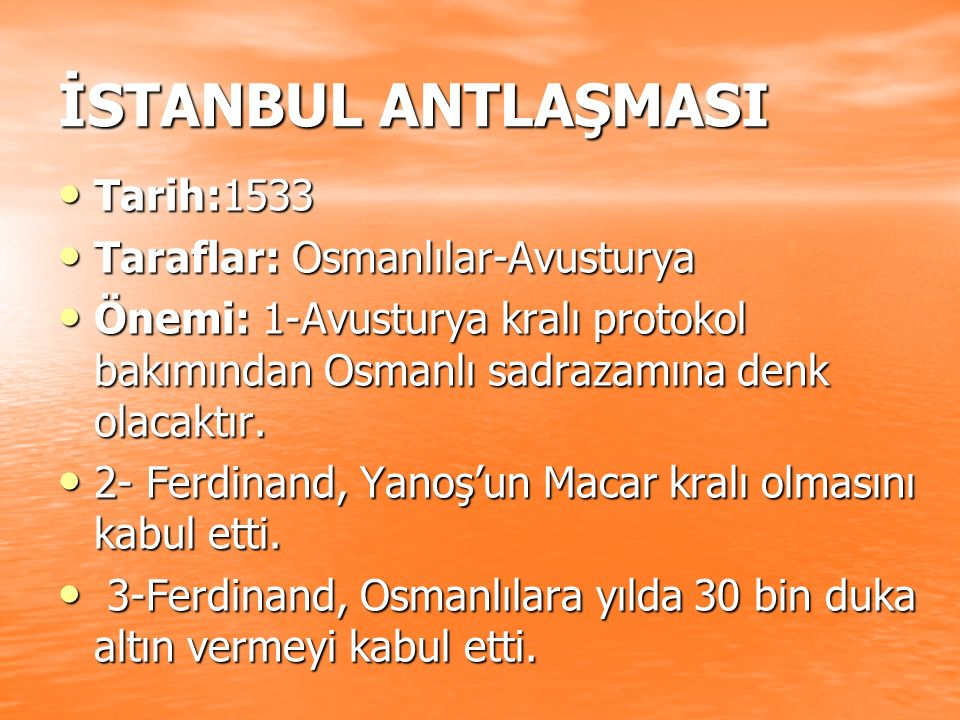 İSTANBUL ANTLAŞMASI Tarih:1533 Taraflar: Osmanlılar-Avusturya