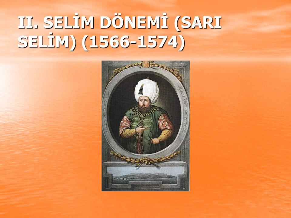 II. SELİM DÖNEMİ (SARI SELİM) (1566-1574)