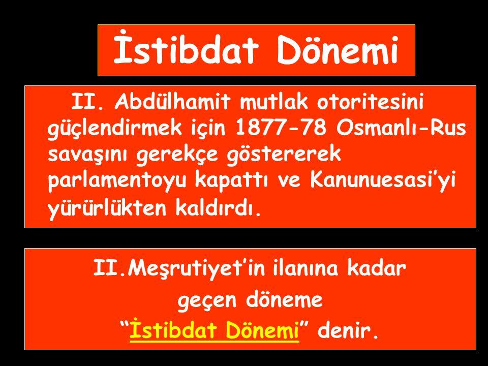II.Meşrutiyet'in ilanına kadar İstibdat Dönemi denir.