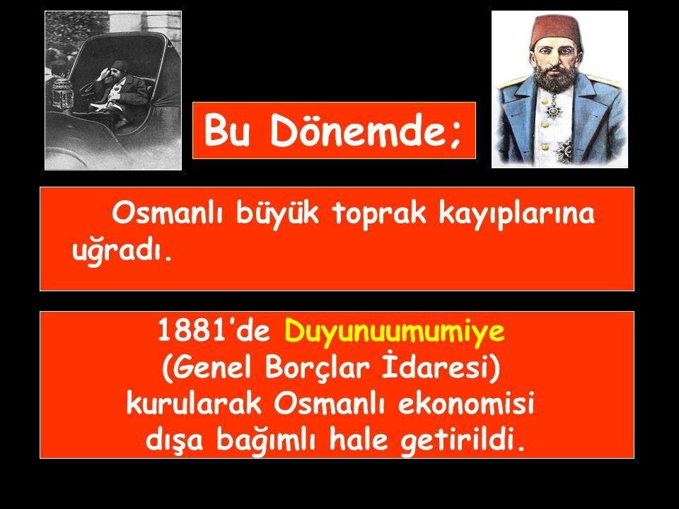 Bu Dönemde; Osmanlı büyük toprak kayıplarına uğradı.