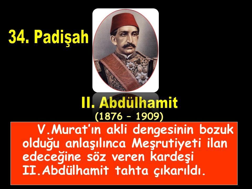 34. Padişah II. Abdülhamit. (1876 – 1909)