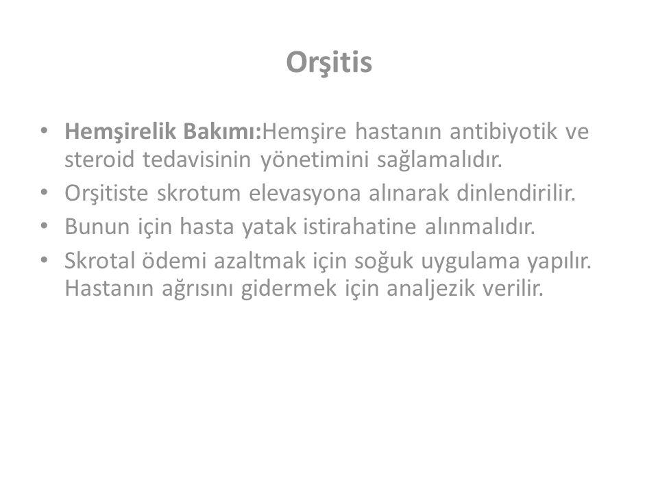 Orşitis Hemşirelik Bakımı:Hemşire hastanın antibiyotik ve steroid tedavisinin yönetimini sağlamalıdır.
