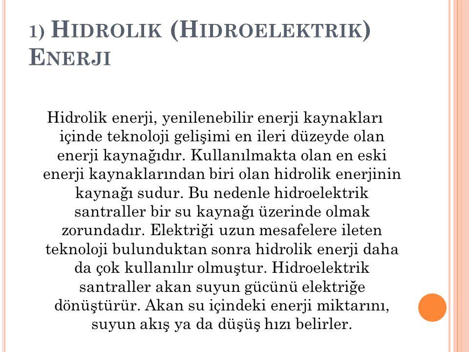 Yenilenebilir Enerji Kaynakları 1) Hidrolik (Hidroelektrik) Enerji