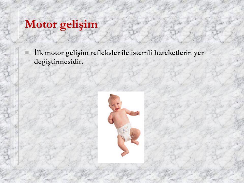 Motor gelişim İlk motor gelişim refleksler ile istemli hareketlerin yer değiştirmesidir.