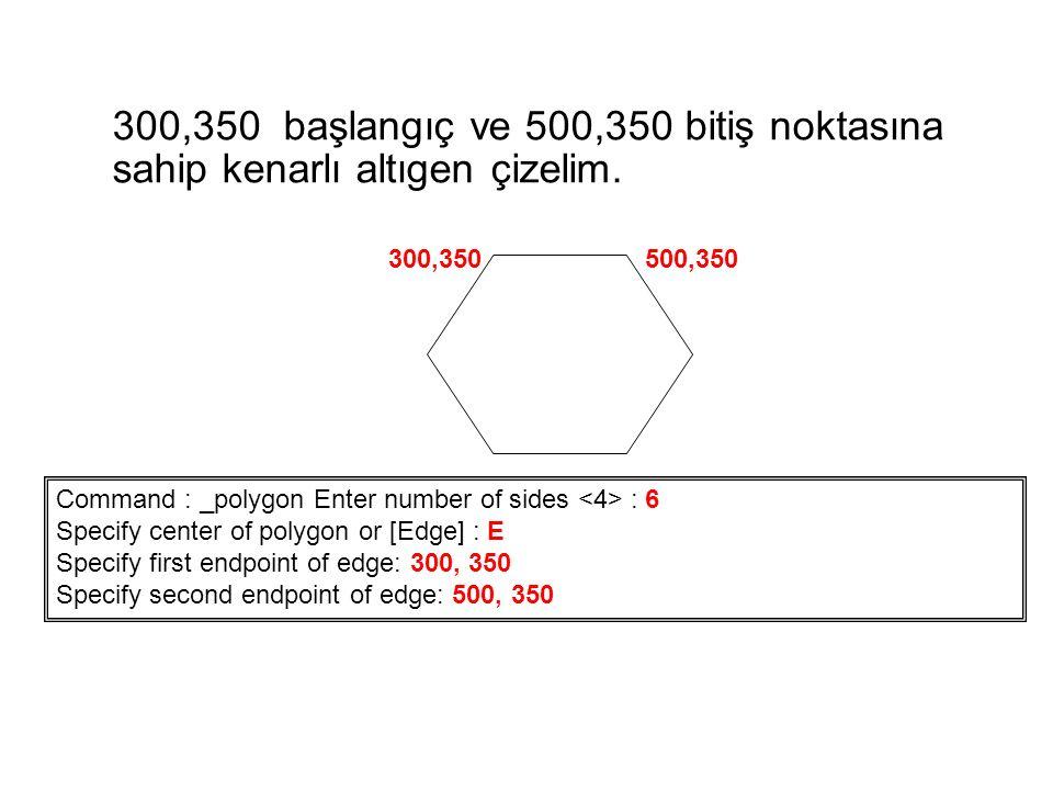 300,350 başlangıç ve 500,350 bitiş noktasına sahip kenarlı altıgen çizelim.