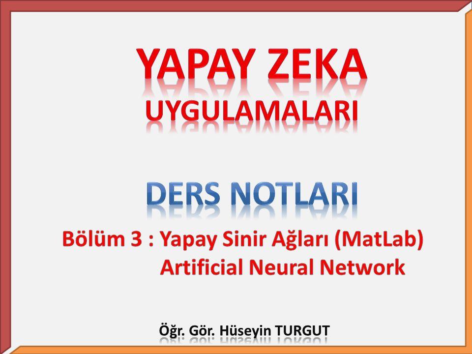Bölüm 3 : Yapay Sinir Ağları (MatLab) Artificial Neural Network