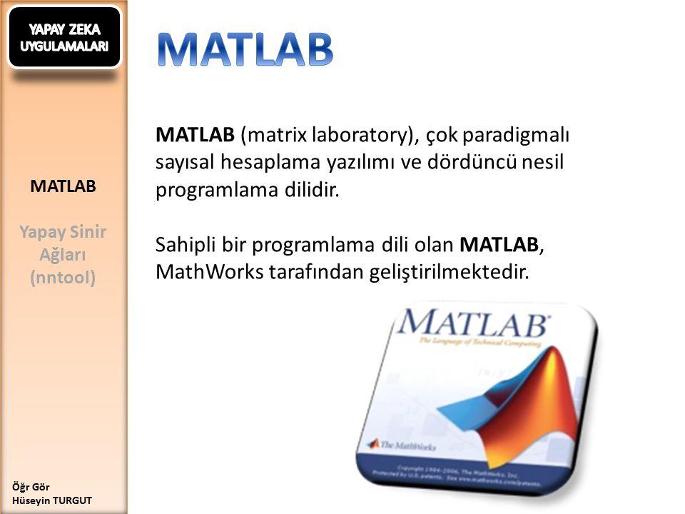 YAPAY ZEKA UYGULAMALARI. MATLAB. MATLAB (matrix laboratory), çok paradigmalı sayısal hesaplama yazılımı ve dördüncü nesil programlama dilidir.