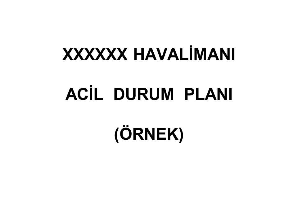 XXXXXX HAVALİMANI ACİL DURUM PLANI (ÖRNEK)