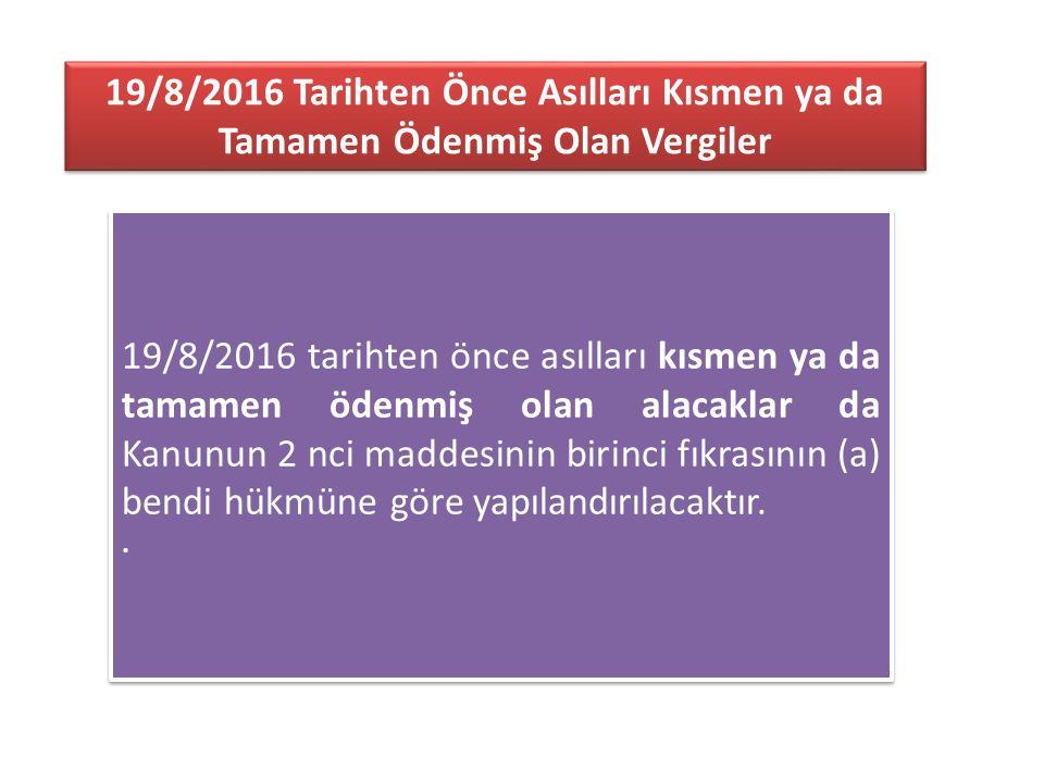 19/8/2016 Tarihten Önce Asılları Kısmen ya da Tamamen Ödenmiş Olan Vergiler