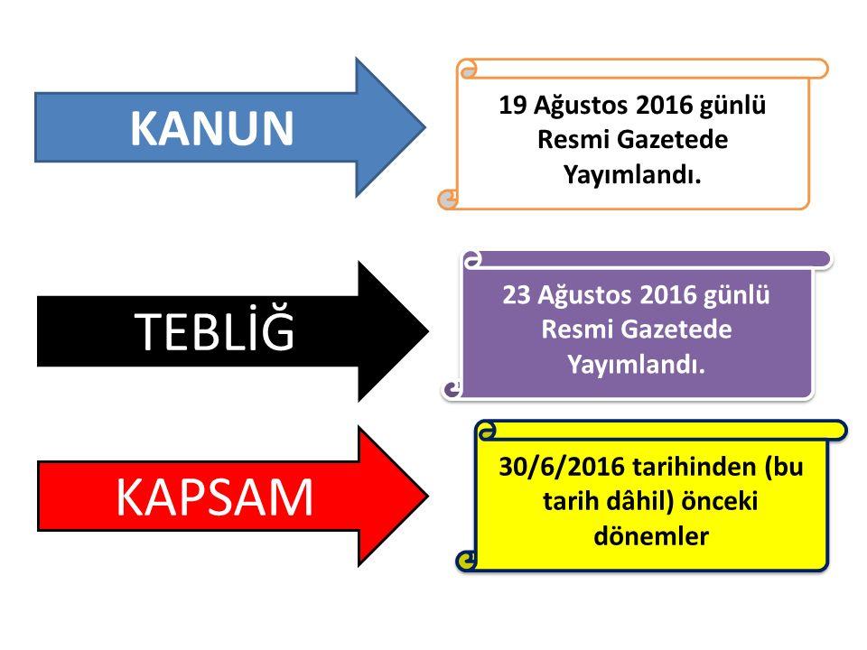 TEBLİĞ KAPSAM KANUN 19 Ağustos 2016 günlü Resmi Gazetede Yayımlandı.