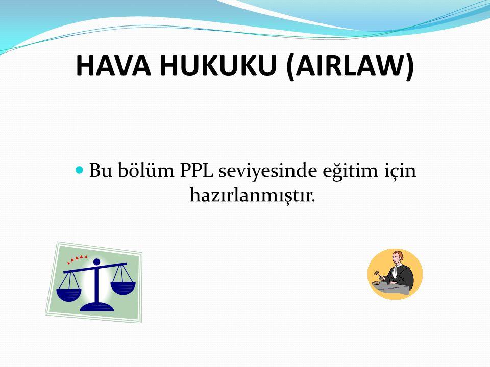Bu bölüm PPL seviyesinde eğitim için hazırlanmıştır.