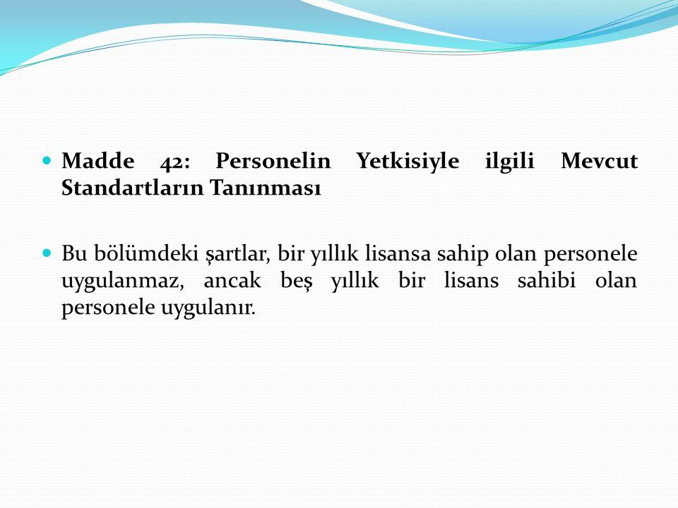 Madde 42: Personelin Yetkisiyle ilgili Mevcut Standartların Tanınması