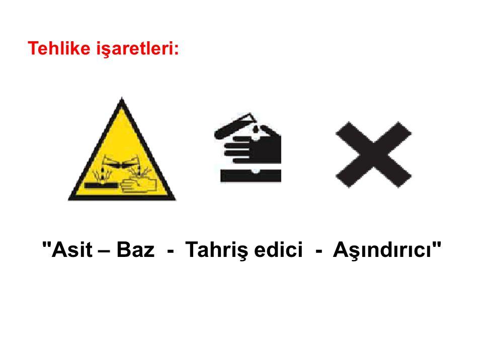 Asit – Baz - Tahriş edici - Aşındırıcı