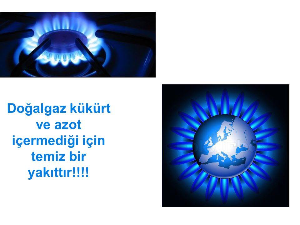 Doğalgaz kükürt ve azot içermediği için temiz bir yakıttır!!!!
