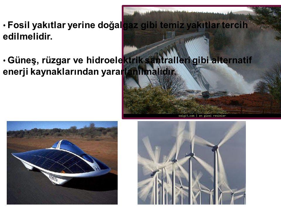 Fosil yakıtlar yerine doğalgaz gibi temiz yakıtlar tercih edilmelidir.