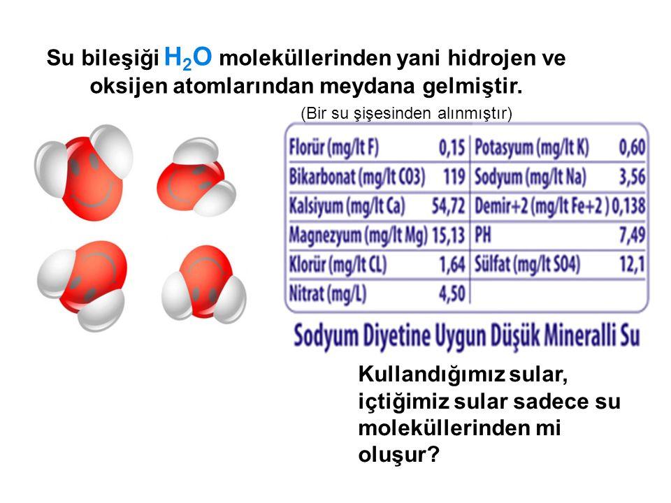 Su bileşiği H2O moleküllerinden yani hidrojen ve oksijen atomlarından meydana gelmiştir.
