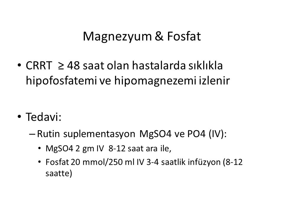 Magnezyum & Fosfat CRRT ≥ 48 saat olan hastalarda sıklıkla hipofosfatemi ve hipomagnezemi izlenir.