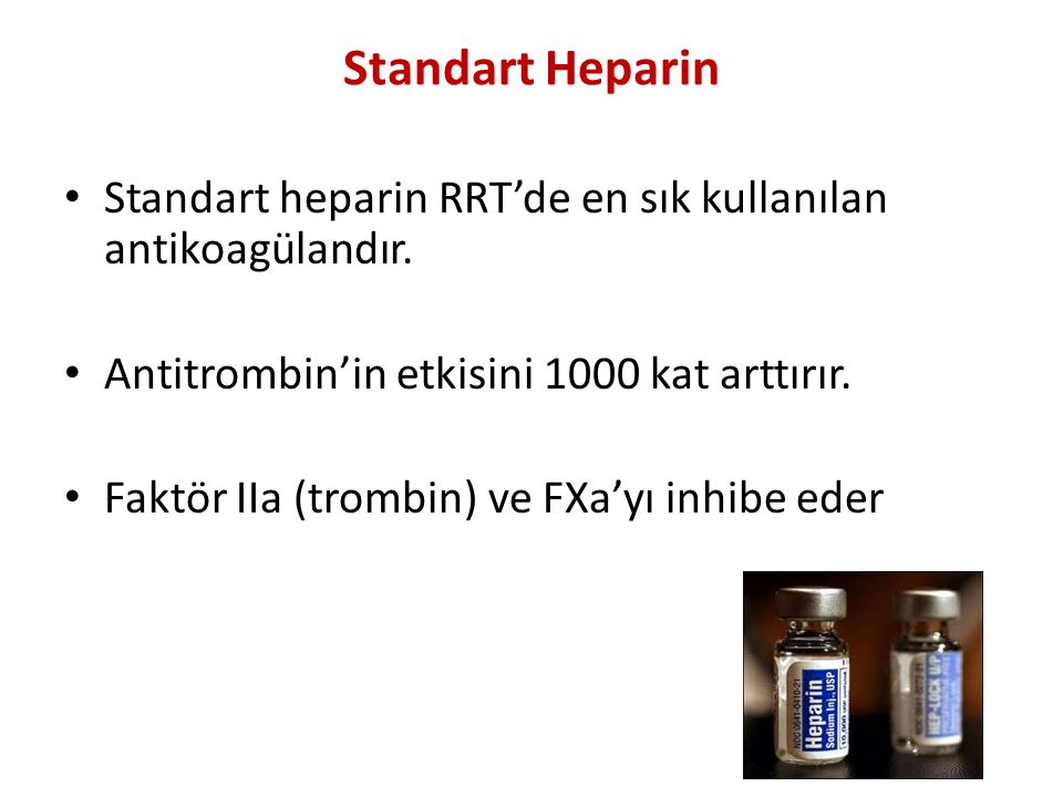 Standart Heparin Standart heparin RRT'de en sık kullanılan antikoagülandır. Antitrombin'in etkisini 1000 kat arttırır.