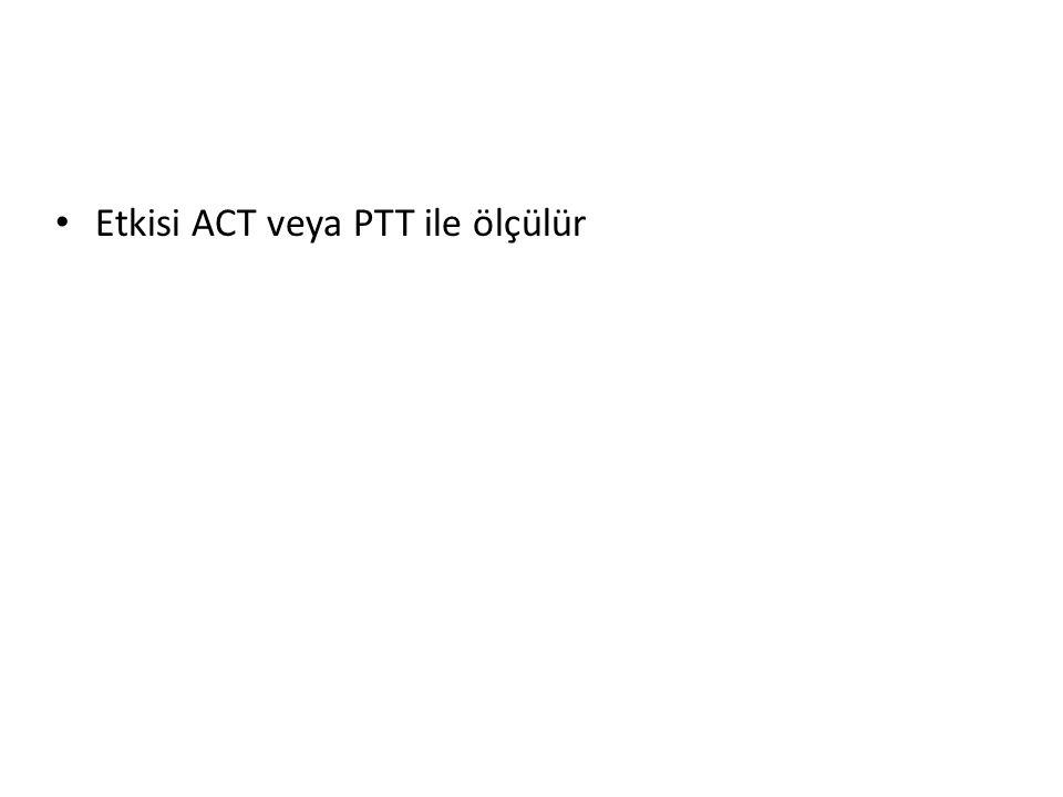 Etkisi ACT veya PTT ile ölçülür