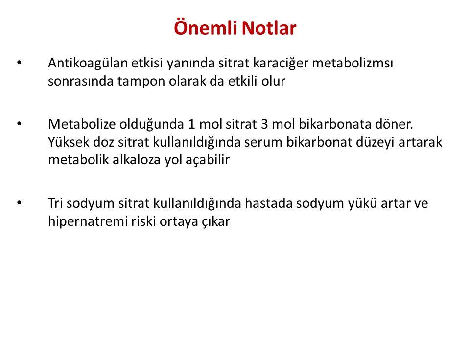 Önemli Notlar Antikoagülan etkisi yanında sitrat karaciğer metabolizmsı sonrasında tampon olarak da etkili olur.
