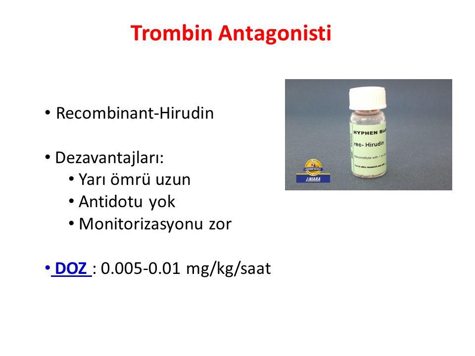 Trombin Antagonisti Recombinant-Hirudin Dezavantajları: Yarı ömrü uzun