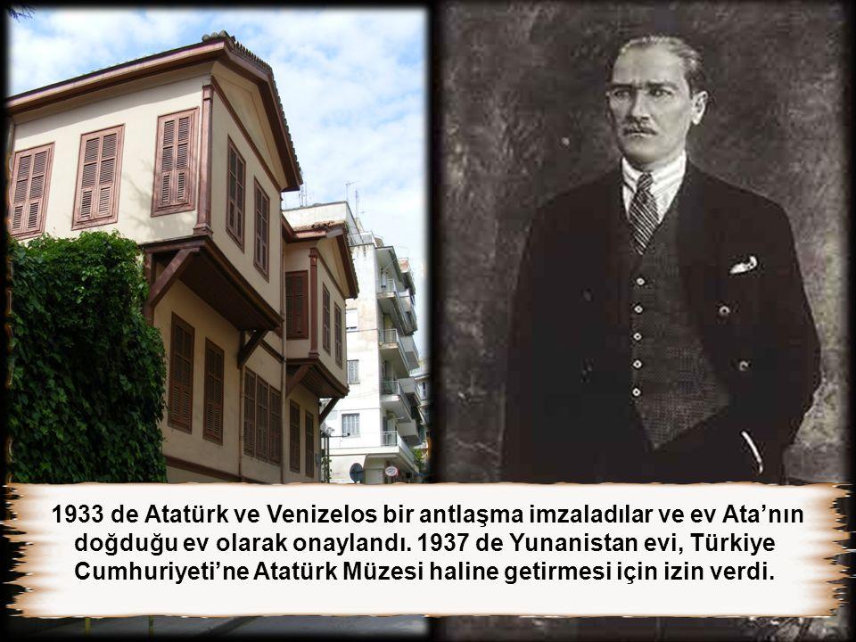 1933 de Atatürk ve Venizelos bir antlaşma imzaladılar ve ev Ata'nın doğduğu ev olarak onaylandı.