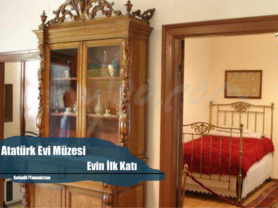 Atatürk Evi Müzesi Evin İlk Katı Atatürk'ün Evi Selanik/Yunanistan