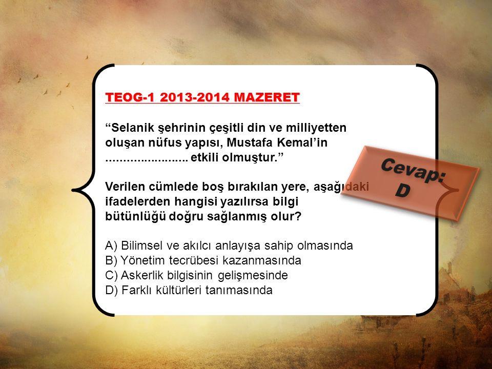 Cevap: D TEOG-1 2013-2014 MAZERET