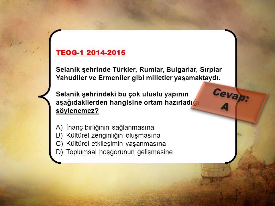 TEOG-1 2014-2015 Selanik şehrinde Türkler, Rumlar, Bulgarlar, Sırplar Yahudiler ve Ermeniler gibi milletler yaşamaktaydı.