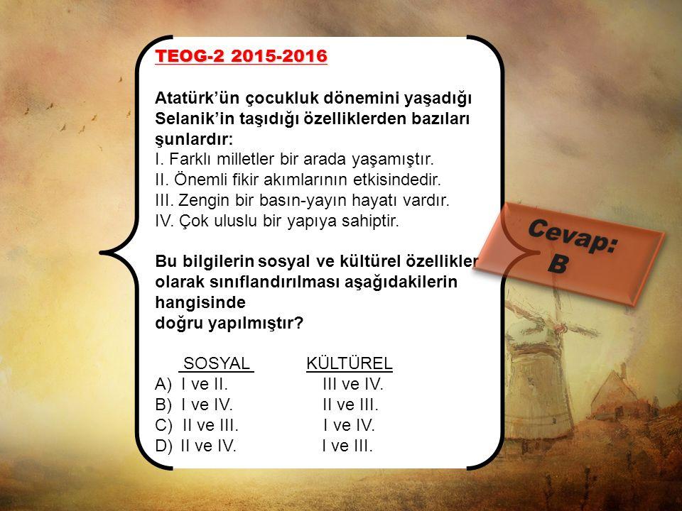 Cevap: B TEOG-2 2015-2016 Atatürk'ün çocukluk dönemini yaşadığı