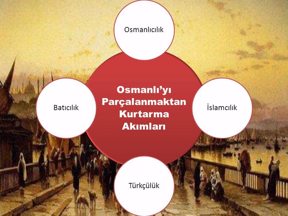 Osmanlı'yı Parçalanmaktan Kurtarma Akımları