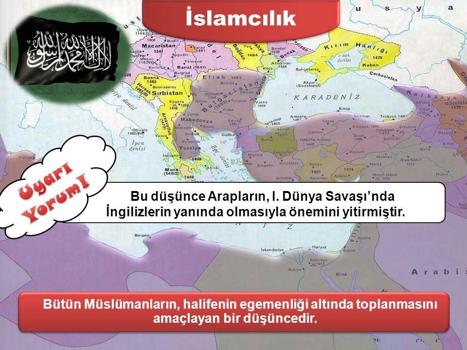 İslamcılık Uyarı Yorum! Bu düşünce Arapların, I. Dünya Savaşı'nda