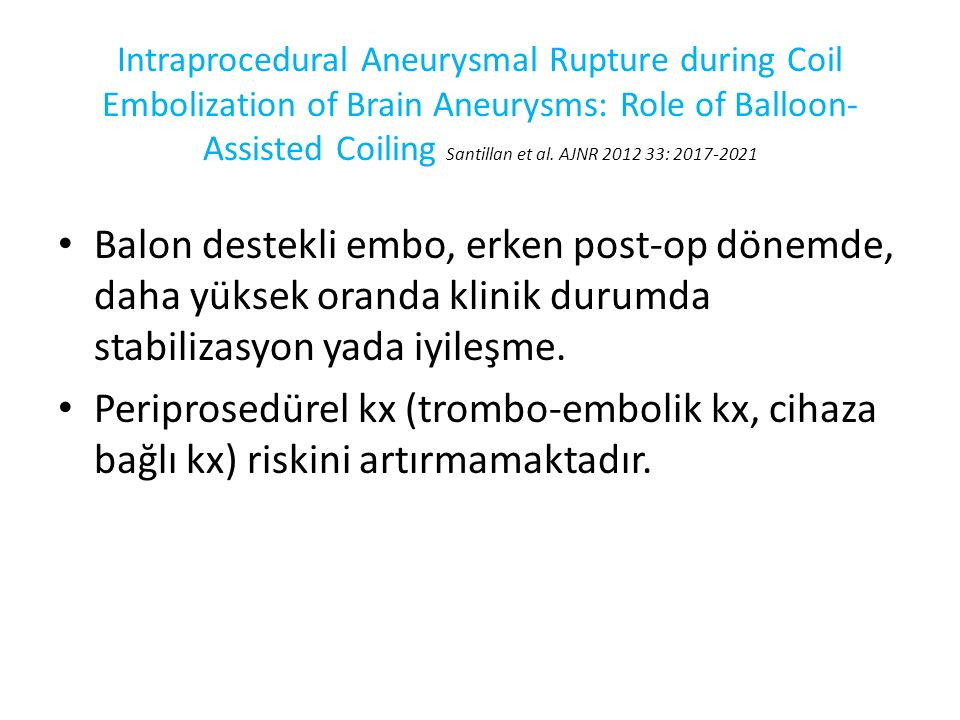 Intraprocedural Aneurysmal Rupture during Coil Embolization of Brain Aneurysms: Role of Balloon-Assisted Coiling Santillan et al. AJNR 2012 33: 2017-2021