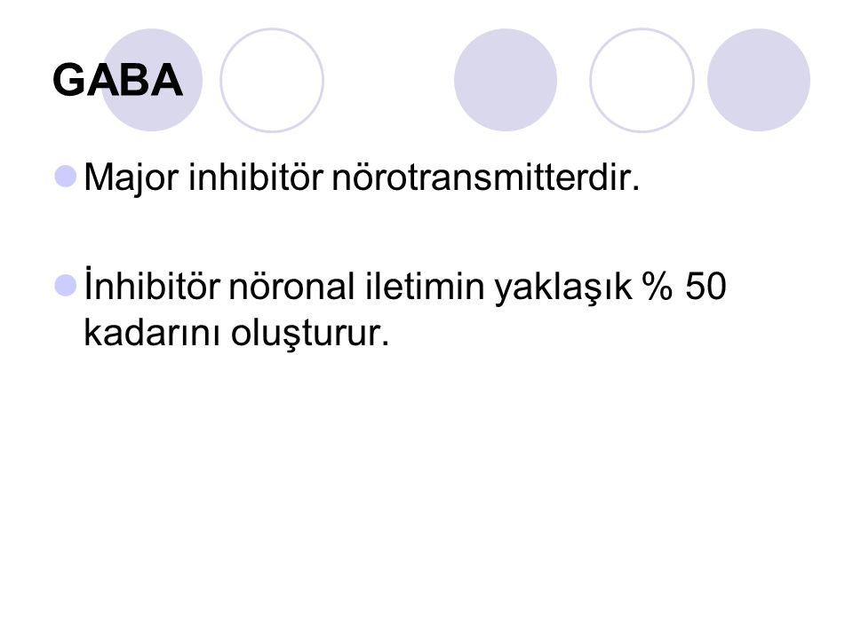 GABA Major inhibitör nörotransmitterdir.