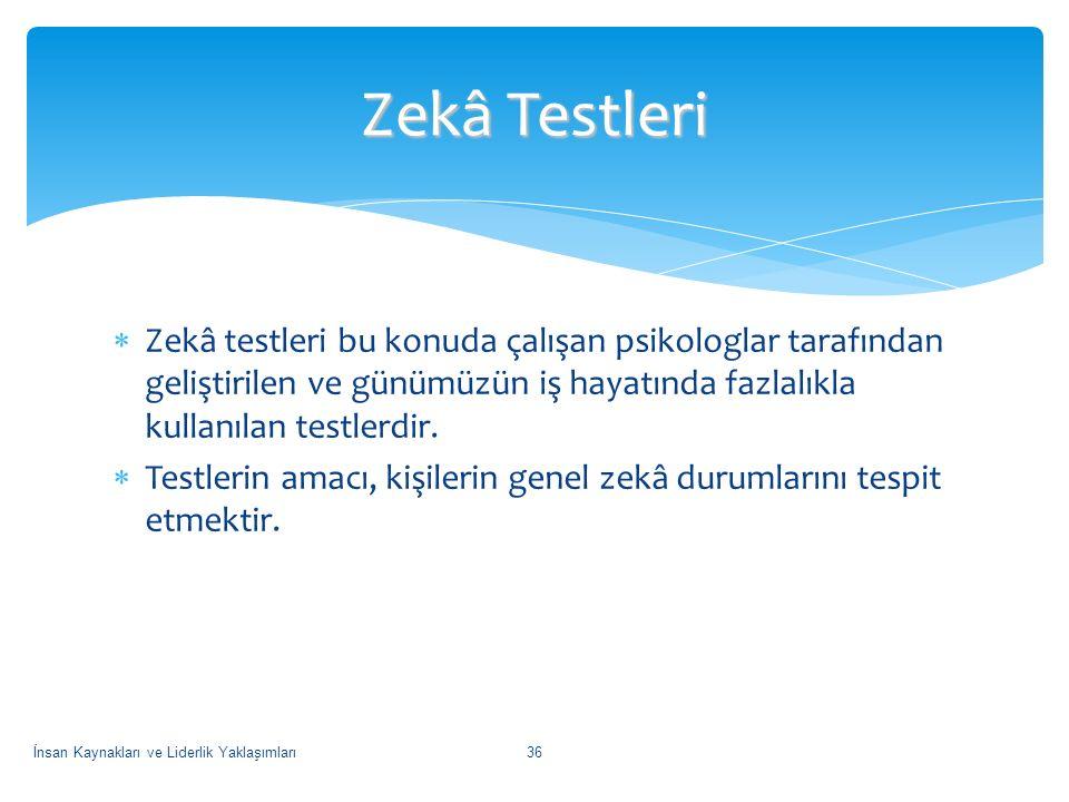 Zekâ Testleri Zekâ testleri bu konuda çalışan psikologlar tarafından geliştirilen ve günümüzün iş hayatında fazlalıkla kullanılan testlerdir.