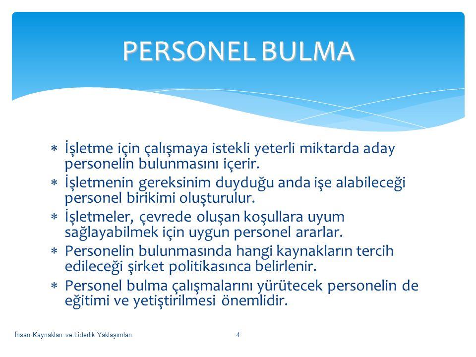 PERSONEL BULMA İşletme için çalışmaya istekli yeterli miktarda aday personelin bulunmasını içerir.