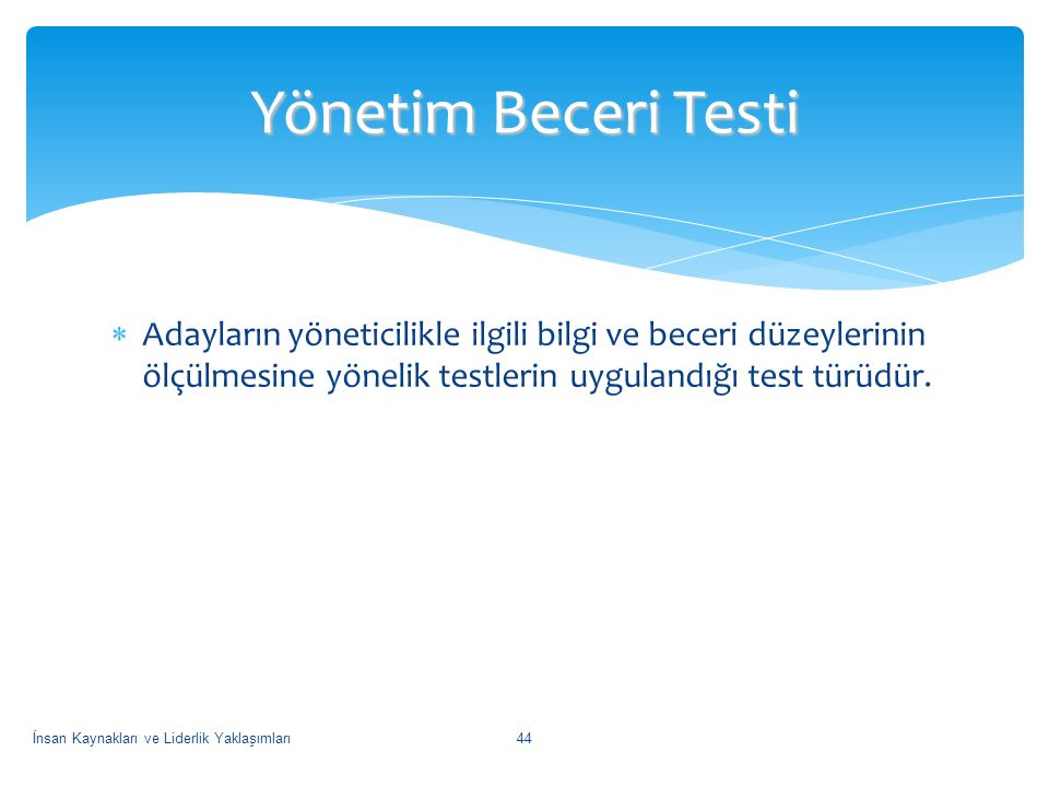 Yönetim Beceri Testi Adayların yöneticilikle ilgili bilgi ve beceri düzeylerinin ölçülmesine yönelik testlerin uygulandığı test türüdür.