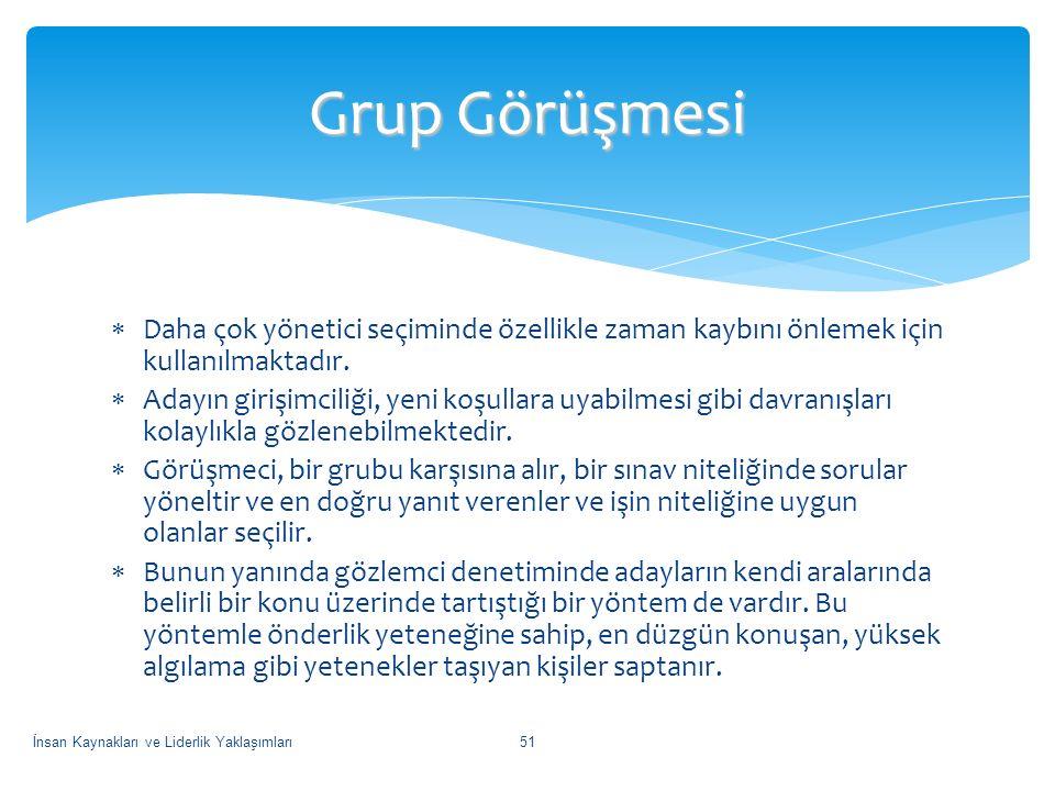Grup Görüşmesi Daha çok yönetici seçiminde özellikle zaman kaybını önlemek için kullanılmaktadır.