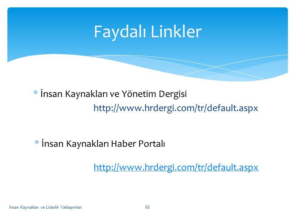 Faydalı Linkler * İnsan Kaynakları ve Yönetim Dergisi http://www.hrdergi.com/tr/default.aspx * İnsan Kaynakları Haber Portalı.