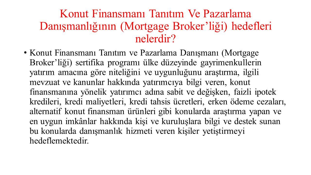 Konut Finansmanı Tanıtım Ve Pazarlama Danışmanlığının (Mortgage Broker'liği) hedefleri nelerdir