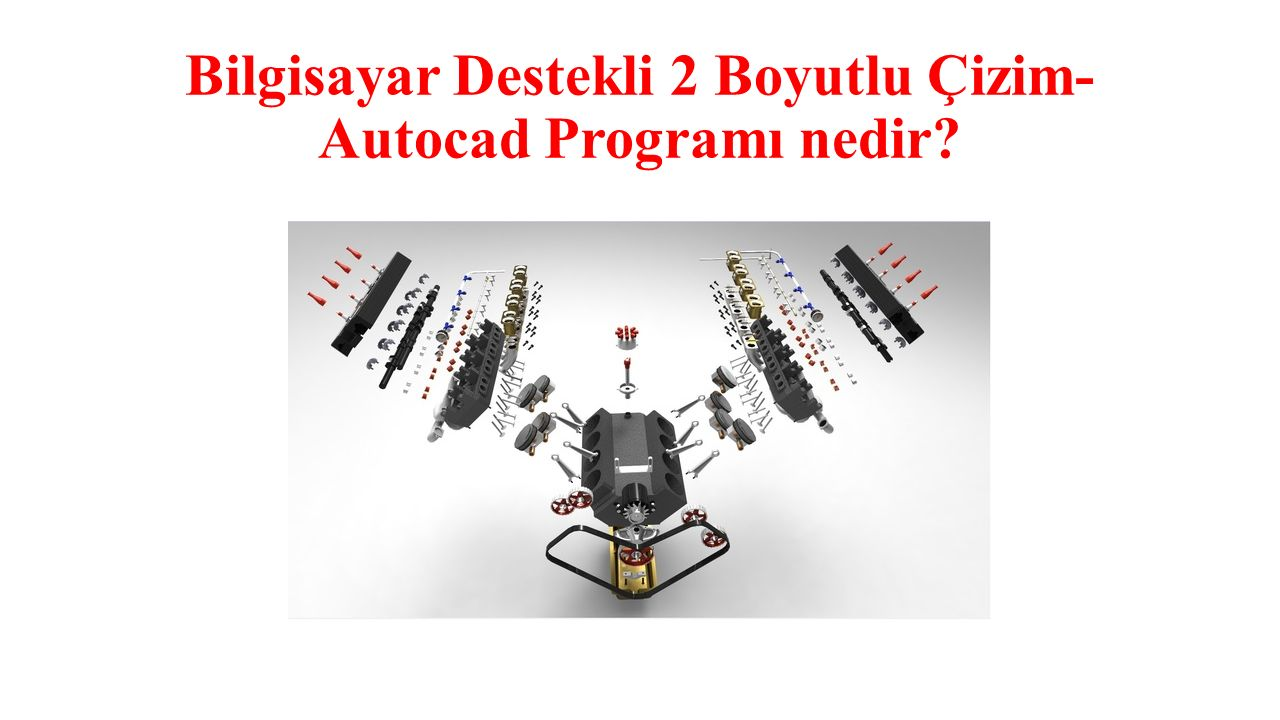Bilgisayar Destekli 2 Boyutlu Çizim-Autocad Programı nedir