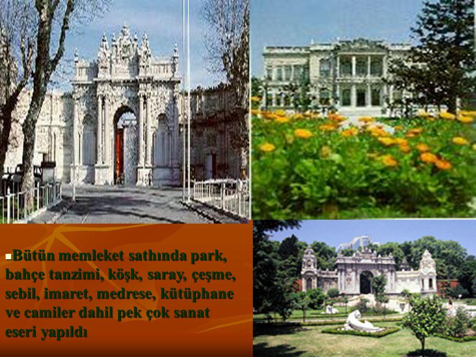 Bütün memleket sathında park, bahçe tanzimi, köşk, saray, çeşme, sebil, imaret, medrese, kütüphane ve camiler dahil pek çok sanat eseri yapıldı