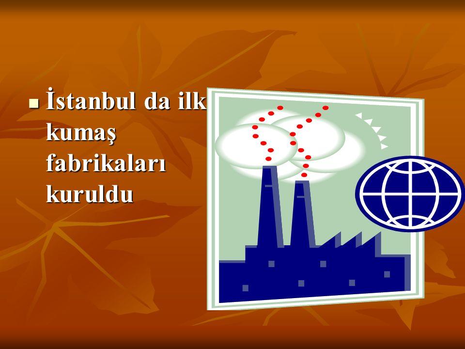 İstanbul da ilk kumaş fabrikaları kuruldu