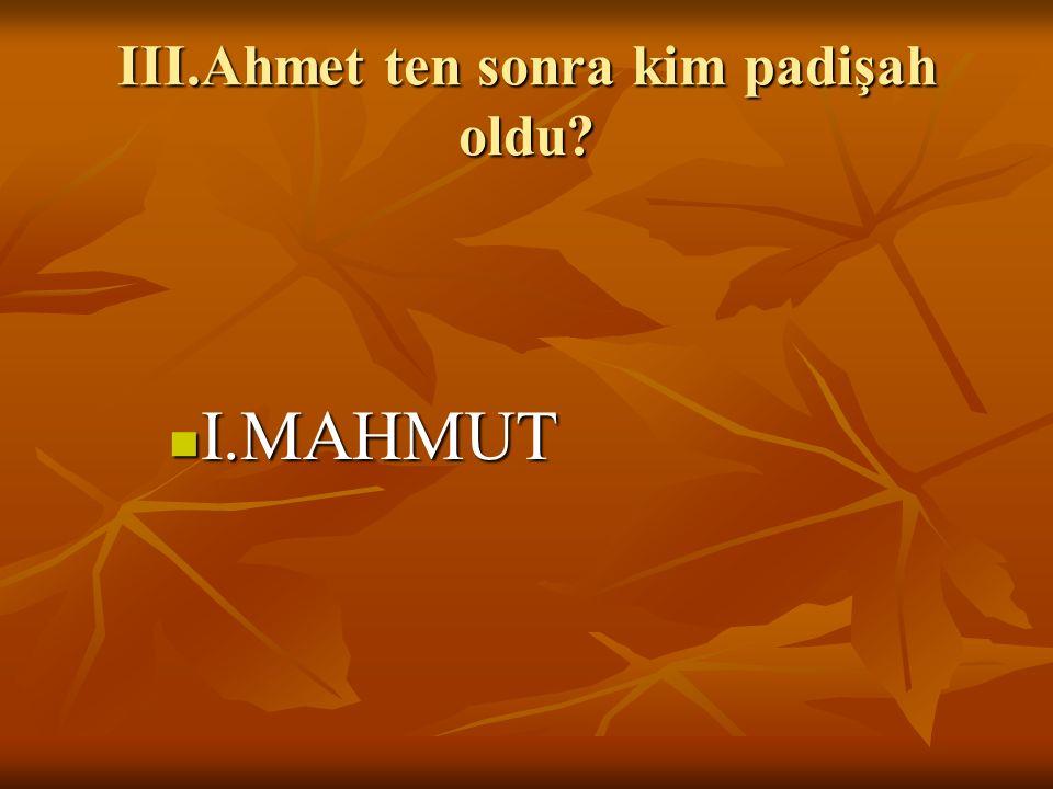 III.Ahmet ten sonra kim padişah oldu