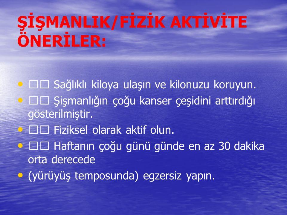ŞİŞMANLIK/FİZİK AKTİVİTE ÖNERİLER: