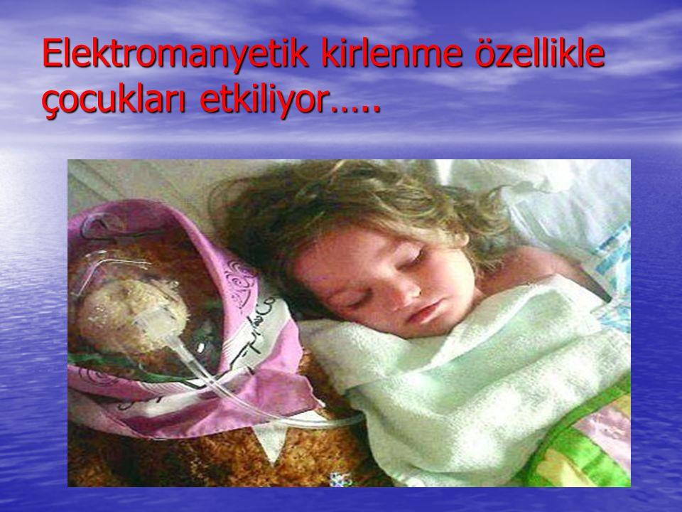 Elektromanyetik kirlenme özellikle çocukları etkiliyor…..