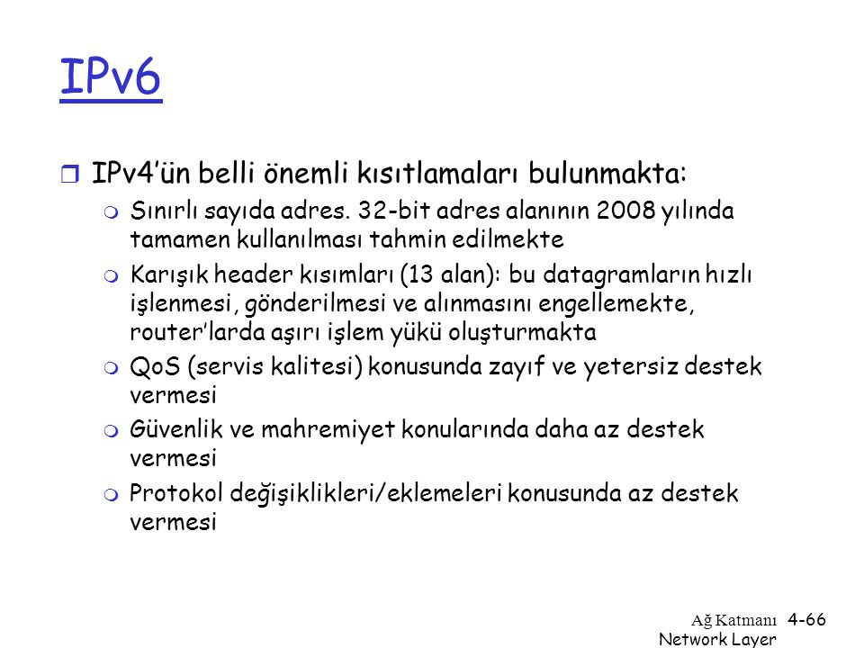 IPv6 IPv4'ün belli önemli kısıtlamaları bulunmakta: